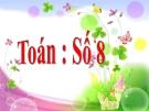 Bài giảng Toán 1 chương 1 bài 12: Số 8
