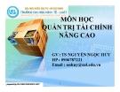 Bài giảng Quản trị tài chính nâng cao (tt) - TS. Nguyễn Ngọc Huy