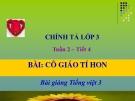 Slide bài Chính tả: Nghe: viết: Cô giáo tí hon - Tiếng việt 3 - GV.N.Tấn Tài