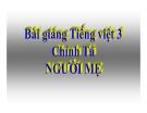 Slide bài  Chính tả: Nghe, viết: Người mẹ - Tiếng việt 3 - GV.N.Tấn Tài