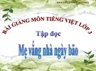 Slide bài Tập đọc: Mẹ vắng nhà ngày bão - Tiếng việt 3 - GV.N.Tấn Tài