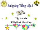 Slide bài Tập làm văn: Kể lại buổi đầu em đi học - Tiếng việt 3 - GV.N.Tấn Tài