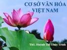 Bài giảng Cơ sở văn hóa Việt Nam - ThS. Huỳnh Thị Thùy Trinh