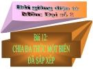 Bài giảng Đại số 8 chương 1 bài 12: Chia đa thức một biến đã sắp xếp