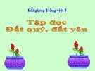 Bài Tập đọc: Đất quý, đất yêu - Bài giảng điện tử Tiếng việt 3 - GV.Hoàng Thi Thơ