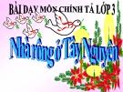 Bài giảng Tiếng Việt 3 tuần 15 bài: Chính tả - Nghe -viết:Nhà rông ở Tây Nguyên, phân biệt ưi/ươi, s/x, ât/âc