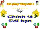 Bài giảng Tiếng Việt 3 tuần 16 bài: Chính tả - Nghe -viết:Đôi bạn, phân biệt tr/ch, dấu hỏi/dấu ngã