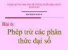Bài giảng Đại số 8 chương 2 bài 6: Phép trừ các phân thức đại số