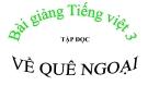 Bài giảng Tập đọc: Về quê ngoại - Tiếng việt 3 - GV.N.Phương Mai