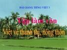 Bài giảng Tập làm văn: Viết về thành thị nông thôn - Tiếng việt 3 - GV.N.Phương Mai