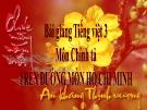 Bài giảng Chính tả: Nghe, viết: Trên đường mòn Hồ Chí Minh - Tiếng việt 3 - GV.N.Phương Mai