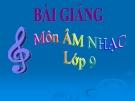Bài giảng Một số ca khúc mang âm hưởng dân ca  - Âm nhạc 9 - GV:L.Q.Vinh