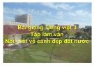 Slide bài Tập làm văn: Nói, viết về cảnh đất nước - Tiếng việt 3 - GV.N.Tấn Tài