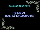 Slide bài TLV: Tôi cũng như bác, giới thiệu hoạt động - Tiếng việt 3 - GV.N.Tấn Tài