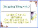 Bài giảng Tiếng Việt 3 tuần 21 bài: Luyện từ và câu - Nhân hóa. Ôn tập cách đặt và trả lời câu hỏi Ở đâu?