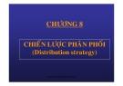 Bài giảng Quản trị marketing: Chương 8 - Chiến lược phân phối