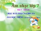 Bài giảng bài 7: Học hát: Ca chiu sa - Âm nhạc 7 - GV:T.K.Ngân