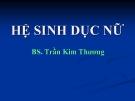 Bài giảng Hệ sinh dục nữ - BS. Trần Kim Thương
