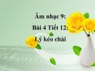 Bài giảng bài 4: Học hát: Lý kéo chài - Âm nhạc 9 - GV:T.K.Ngân
