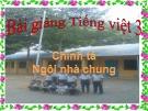 Bài giảng Chính tả: Nghe, viết: Ngôi nhà chung - Tiếng việt 3 - GV.N.Phương Mai