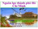 Bài giảng Thành phố Hồ Chí Minh học -  Nguồn lực thành phố Hồ Chí Minh