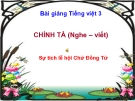 Slide bài Chính tả: Nghe, viết: Sự tích lễ hội Chử Đồng Tử - Tiếng việt 3 - GV.N.Tấn Tài