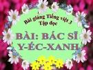 Slide bài Tập đọc: Bác sĩ Y-éc-xanh - Tiếng việt 3 - GV.N.Tấn Tài