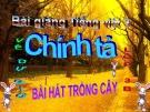 Bài giảng Tiếng Việt 3 tuần 31 bài: Chính tả - Nhớ - viết: Bài hát trồng cây. Phân biệt r/d/gi, dấu hỏi/ dấu ngã