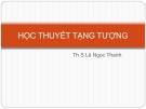 Bài giảng Học thuyết tạng tượng - ThS. Lê Ngọc Thanh