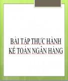 Bài tập thực hành kế toán ngân hàng