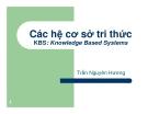 Bài giảng Các hệ cơ sở tri thức (KBS: Knowledge Based Systems) - Trần Nguyên Hương