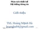 Bài giảng Phân tích thiết kế hệ thống thông tin - ThS. Hoàng Mạnh Hà