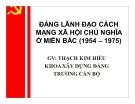 Bài giảng Đảng lãnh đạo cách mạng xã hội chủ nghĩa ở miền Bắc (1954 – 1975) - GV. Thạch Kim Hiếu