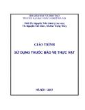 Giáo trình Sử dụng thuốc bảo vệ thực vật: Phần I - PGS.TS Nguyễn Trần Oánh