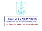 Bài giảng Quản lý dự án xây dựng: Chương 7 - ThS. Đặng Xuân Trường - ThS. Hoàng Quỳnh Anh