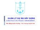 Bài giảng Quản lý dự án xây dựng: Chương 1 - ThS. Đặng Xuân Trường - ThS. Hoàng Quỳnh Anh