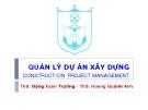 Bài giảng Quản lý dự án xây dựng: Chương 6 - ThS. Đặng Xuân Trường - ThS. Hoàng Quỳnh Anh