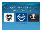 Thuyết trình: Các quỹ tiền tệ thế giới IMF - WB - ADB