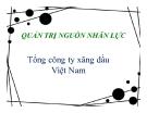 Thuyết trình: Quản trị nguồn nhân lực tổng công ty xăng dầu Việt Nam