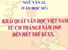 Bài giảng Ngữ văn 12 tuần 1 bài: Khái quát Văn học Việt Nam từ Cách mạng tháng 8 - 1945 đến hết thế kỷ XX
