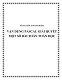 SKKN: Vận dụng Pascal giải quyết một số bài toán Toán học