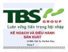 Bài thuyết trình: Kế hoạch và điều hành sản xuất của Công ty TBS Group