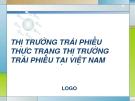 Thuyết trình: Thị trường trái phiếu thực trạng thị trường trái phiếu tại Việt Nam