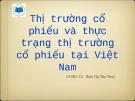 Thuyết trình: Thị trường cổ phiếu và thực trạng thị trường cổ phiếu tại Việt Nam
