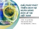 Thuyết trình: Giải pháp phát triển dịch vụ ngân hàng bán lẻ tại Việt Nam