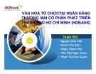 Bài thuyết trình: Văn hoá tổ chức tại Ngân hàng Thương mại Cổ phần phát triển Thành phố Hồ Chí Minh (HDBANK)