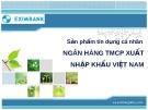 Thuyết trình: Sản phẩm tín dụng cá nhân ngân hàng TMCP xuất nhập khẩu Việt Nam