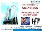 Thuyết trình: Sản phẩm dịch vụ ngân hàng - Sản phẩm cho vay doanh nghiệp