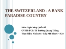 Thuyết trình: The switzerland - a bank paradise country