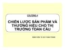 Bài giảng Marketing toàn cầu - Chương 4: TS. Bùi Thanh Tráng